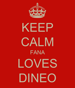Poster: KEEP CALM FANA LOVES DINEO