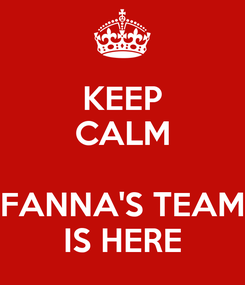 Poster: KEEP CALM  FANNA'S TEAM IS HERE