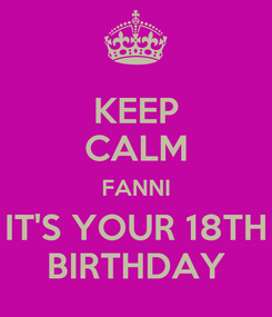 Poster: KEEP CALM FANNI IT'S YOUR 18TH BIRTHDAY