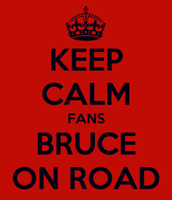 Poster: KEEP CALM FANS BRUCE ON ROAD