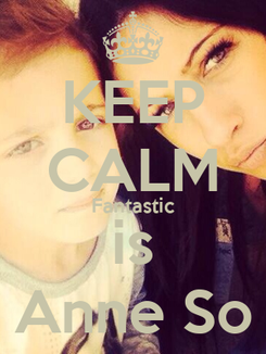 Poster: KEEP CALM Fantastic is Anne So