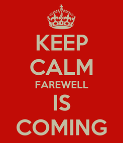 Poster: KEEP CALM FAREWELL IS COMING