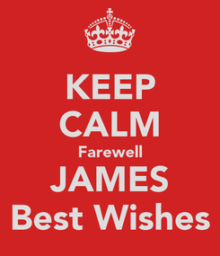 Poster: KEEP CALM Farewell JAMES Best Wishes