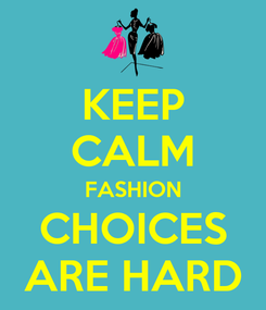 Poster: KEEP CALM FASHION CHOICES ARE HARD