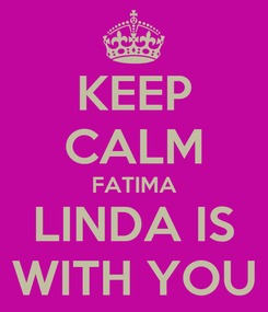 Poster: KEEP CALM FATIMA LINDA IS WITH YOU