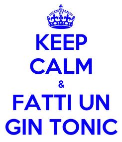 Poster: KEEP CALM & FATTI UN GIN TONIC