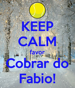 Poster: KEEP CALM favor Cobrar do Fabio!