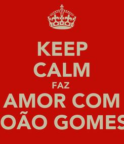 Poster: KEEP CALM FAZ  AMOR COM JOÃO GOMES