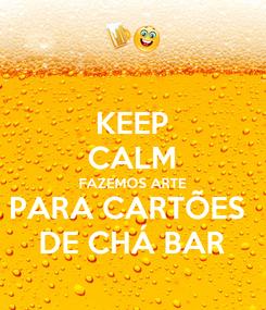 Poster: KEEP CALM FAZEMOS ARTE PARA CARTÕES  DE CHÁ BAR