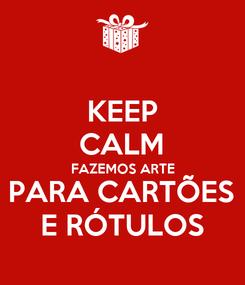 Poster: KEEP CALM FAZEMOS ARTE PARA CARTÕES E RÓTULOS