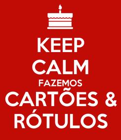 Poster: KEEP CALM FAZEMOS CARTÕES & RÓTULOS