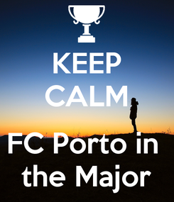 Poster: KEEP CALM  FC Porto in  the Major