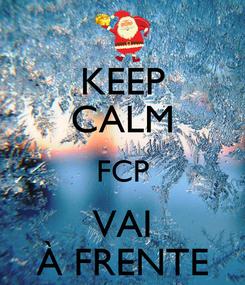 Poster: KEEP CALM FCP VAI À FRENTE