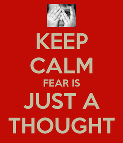 Poster: KEEP CALM FEAR IS JUST A THOUGHT