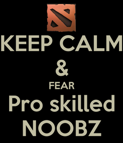 Poster: KEEP CALM & FEAR Pro skilled NOOBZ
