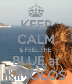 Poster: KEEP CALM & FEEL THE  BLUE at KIMOLOS