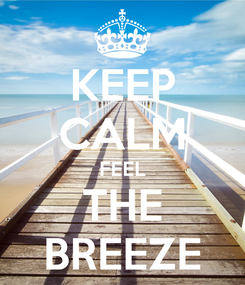 Poster: KEEP CALM FEEL THE BREEZE