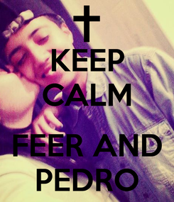 Poster: KEEP CALM  FEER AND PEDRO