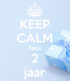 Poster: KEEP CALM Felix 2 jaar