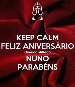 Poster: KEEP CALM FELIZ ANIVERSÁRIO Querido afilhado NUNO PARABÉNS