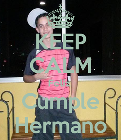 Poster: KEEP CALM Feliz  Cumple Hermano