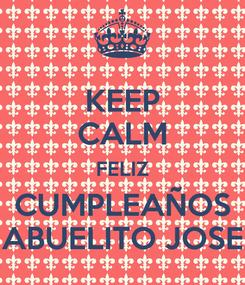 Poster: KEEP CALM FELIZ CUMPLEAÑOS ABUELITO JOSE