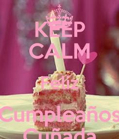 Poster: KEEP CALM Feliz Cumpleaños Cuñada
