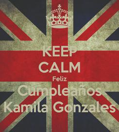 Poster: KEEP CALM Feliz Cumpleaños Kamila Gonzales