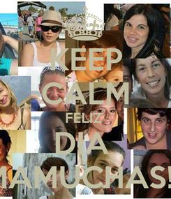Poster: KEEP CALM FELIZ  DIA  MAMUCHAS!!!