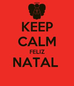 Poster: KEEP CALM FELIZ NATAL