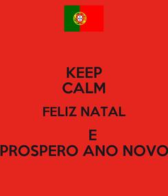 Poster: KEEP CALM FELIZ NATAL     E PROSPERO ANO NOVO