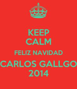 Poster: KEEP CALM FELIZ NAVIDAD CARLOS GALLGO 2014