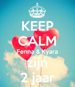 Poster: KEEP CALM Fenna & Kyara zijn 2 jaar