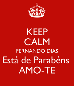 Poster: KEEP CALM FERNANDO DIAS Está de Parabéns  AMO-TE