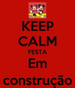 Poster: KEEP CALM FESTA Em construção