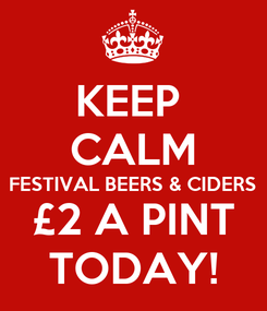 Poster: KEEP  CALM FESTIVAL BEERS & CIDERS  £2 A PINT TODAY!
