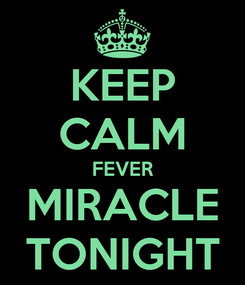 Poster: KEEP CALM FEVER MIRACLE TONIGHT