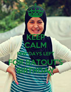 Poster: KEEP CALM FEW DAYS LEFT FOR BATOUT'S BIRTHDAY
