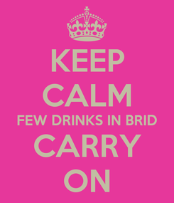 Poster: KEEP CALM FEW DRINKS IN BRID CARRY ON