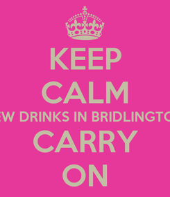 Poster: KEEP CALM FEW DRINKS IN BRIDLINGTON CARRY ON