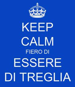 Poster: KEEP CALM FIERO DI ESSERE DI TREGLIA
