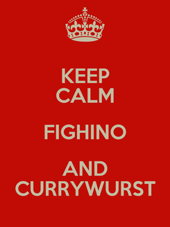 Poster: KEEP CALM FIGHINO AND CURRYWURST