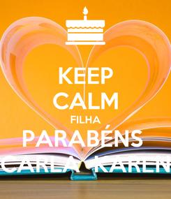 Poster: KEEP CALM FILHA PARABÉNS  CARLA  KAREN