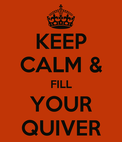 Poster: KEEP CALM & FILL YOUR QUIVER