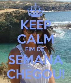 Poster: KEEP CALM FIM DE  SEMANA CHEGOU!