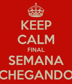 Poster: KEEP CALM FINAL SEMANA CHEGANDO