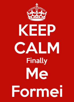 Poster: KEEP CALM Finally Me Formei