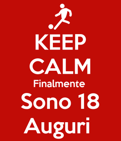 Poster: KEEP CALM Finalmente  Sono 18 Auguri