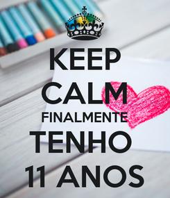 Poster: KEEP CALM FINALMENTE TENHO  11 ANOS
