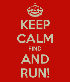 Poster: KEEP CALM FIND AND RUN!